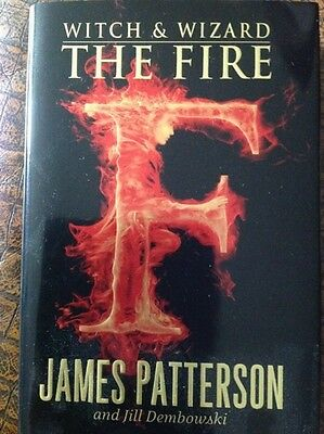 Witch and Wizard - The Fire by James Patterson, Jill Dembowski and Ned Rust...