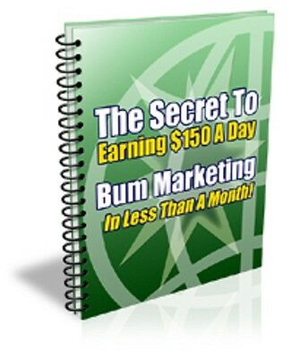 Learn How to Make $150 A Day With Bum Marketing Secrets (eBook-PDF file)