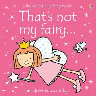 That's Not My Fairy... by Fiona Watt (Touchy-feely Board Book) New
