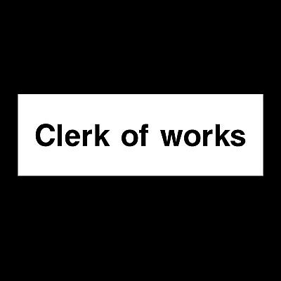 Clerk of Works Plastic Sign OR Sticker - A6 A5 A4 (CSS69)