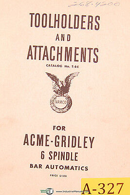 Acme Gridley T-6E, 6 Spindle Bar Automatics, Toolholders and Attachments Manual