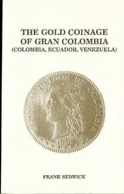Gold Coinage of Gran Colombia - Frank Sedwick