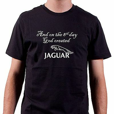 And on the 8th day God created JAGUAR T shirt all sizes & colours FREEPOST UK