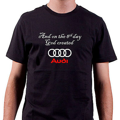 And on the 8th day God created AUDI T shirt all sizes & colours FREEPOST UK