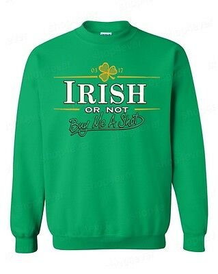 IRISH or not buy me shot Crewnecks funny St. Patrick's Day Sweatshirts