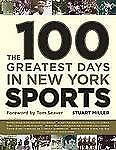 The 100 Greatest Days in New York Sports by Stuart F. Miller (2006, Hardcover)