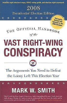 The Official Handbook of the Vast Right-Wing Conspiracy : The Arguments!!!