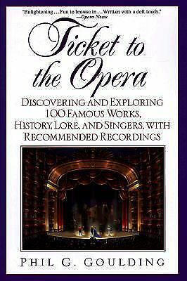 Ticket to the Opera: Discovering and Exploring 100 Famous Works, History, Lore,