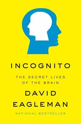 Incognito : The Secret Lives of the Brain by David Eagleman (2011, Hardcover)