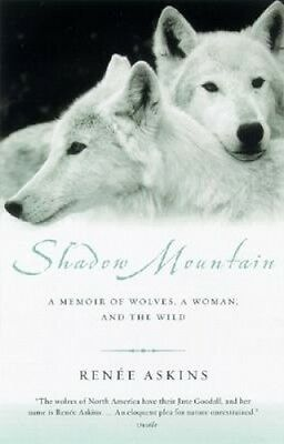 Shadow Mountain: A Memoir of Wolves, a Woman, and the Wild by Renee Askins.