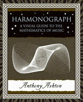 Harmonograph: a Visual Guide to the Mathematics of Music by Anthony Ashton.