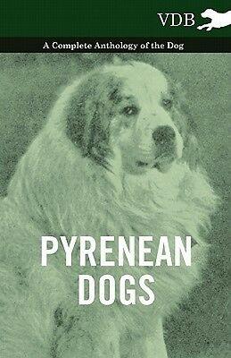 Pyrenean Dogs - A Complete Anthology of the Dog by Various.