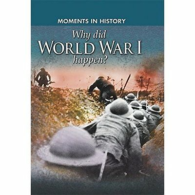 Moments History Why Did World War I Happen? Grant Wayland (Publis. 9780750283984