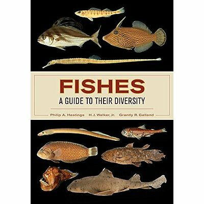 Fishes Guide to Their Diversity Hastings Walker Galland Universit. 9780520283534
