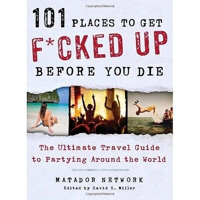 101 Places to Get F*cked Up Before You Die Matador Network Saint . 9781250035585