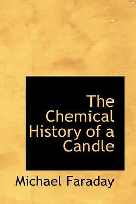 The Chemical History of a Candle by Michael Faraday.