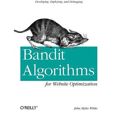 Bandit Algorithms for Website Optimization White O'Reilly Media I. 9781449341336