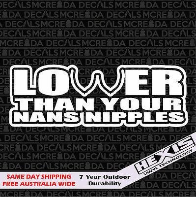 Funny Lower Than Your Nans Nipples Car Sticker Decal For Jdm Illest Drift Hoon