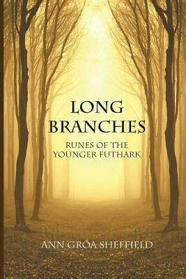Long Branches: Runes of the Younger Futhark by Ann Groa Sheffield.
