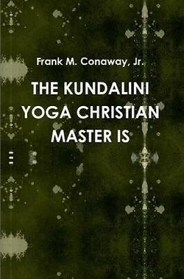 THE Kundalini Yoga Christian Master is by Jr., Frank M. Conaway.