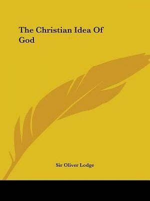 The Christian Idea of God by Oliver Lodge.