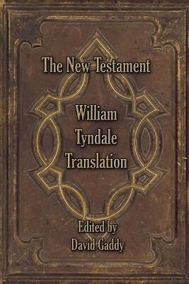 The William Tyndale New Testament by David Gaddy.