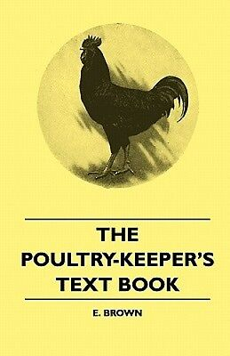 The Poultry-Keeper's Text Book by E. Brown.
