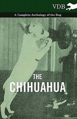 The Chihuahua - A Complete Anthology of the Dog - by Various.