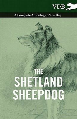 The Shetland Sheepdog - A Complete Anthology of the Dog by Various.