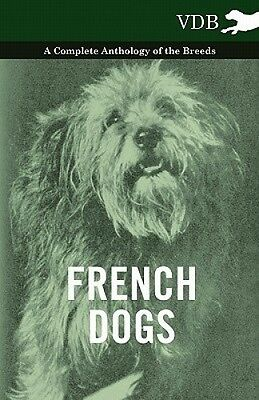 French Dogs - A Complete Anthology of the Breeds by Various.