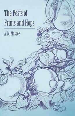 The Pests of Fruits and Hops by A. M. Massee.
