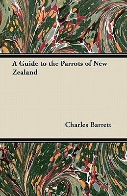 A Guide to the Parrots of New Zealand by Charles Barrett.