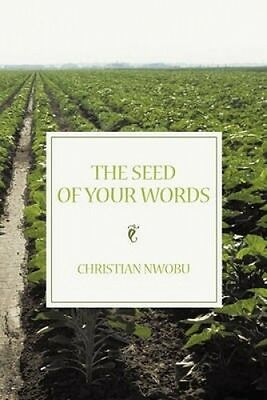 The Seed of Your Words by Christian Nwobu.