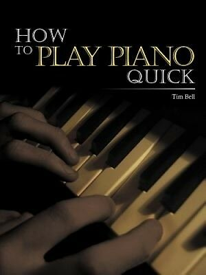 How To Play Piano Quick by Tim Bell