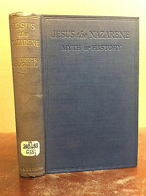 JESUS THE NAZARENE: Myth or History? By Maurice Goguel - 1926