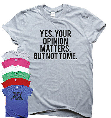 Funny t shirts womens mens slogan tee novelty humour Yes, your opinion matters