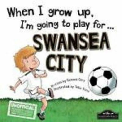 When I Grow Up, I'm Going to Play for Swansea by Gemma Cary (Football)