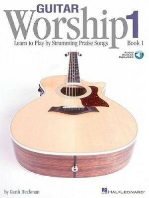 Guitar Worship - Method Book 1: Learn to Play by Strumming Praise Songs by Heckm