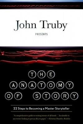 The Anatomy of Story: 22 Steps to Becoming a Master Storyteller by John Truby.