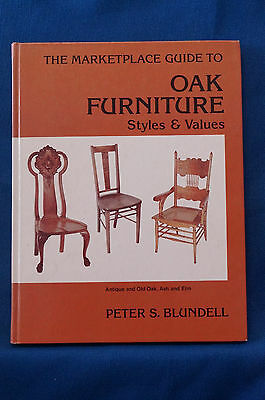 The Marketplace Guide to Oak Furniture Styles & Values by Peter S. Blundell