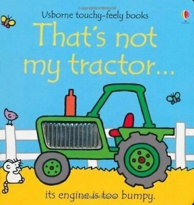 That's Not My Tractor... by Fiona Watt (Touchy-feely Board Book) New