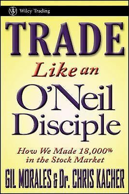 Trade Like an O'Neil Disciple: How We Made 18,000% in the Stock Market (Wiley Tr
