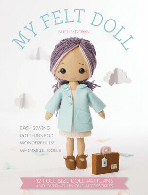 My Felt Doll: Easy Sewing Patterns for Wonderfully Whimsical Dolls.