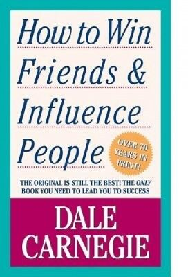 How to Win Friends and Influence People by Dale Carnegie.