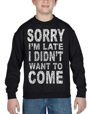 SORRY I`m Late I didn`t want to come Youth Crewneck Funny Lazy Tired Sweatshirts