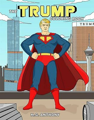 The Trump Coloring Book by M. G. Anthony (Colouring)