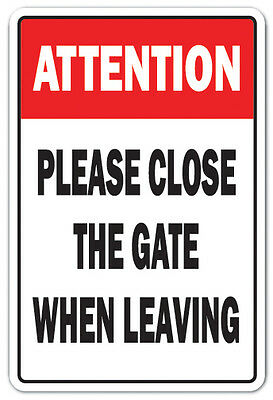 ATTENTION PLEASE CLOSE THE GATE Novelty Sign gated property door parking gift