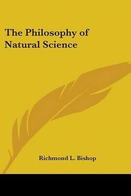 The Philosophy of Natural Science by Richmond L. Bishop.