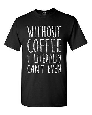 Without Coffee I Literally Can't Even T-Shirt FunnyCoffee Lover Gift Cute Tees