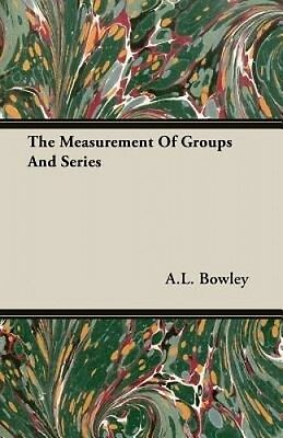 The Measurement Of Groups And Series by A.L. Bowley.